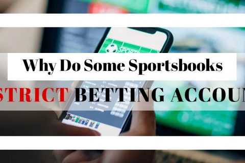 Why Do Some Sportsbooks Restrict Betting Account?